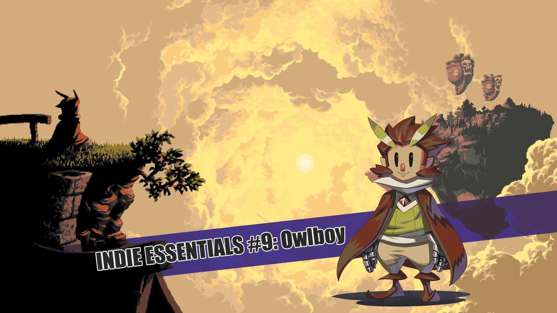 Indie Essentials 9: Owlboy!